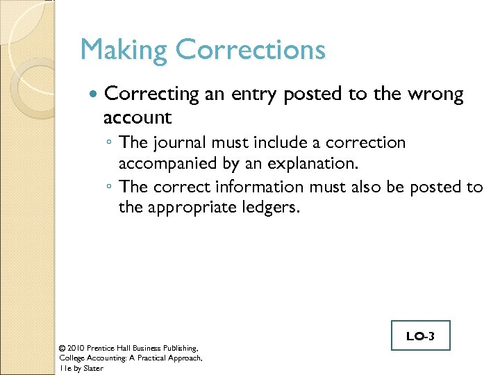 Making Corrections Correcting an entry posted to the wrong account ◦ The journal must