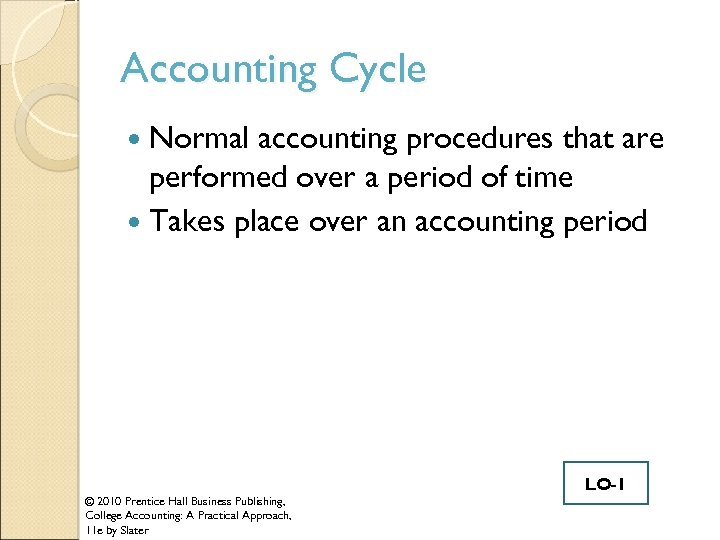 Accounting Cycle Normal accounting procedures that are performed over a period of time Takes