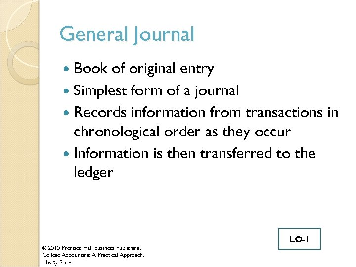 General Journal Book of original entry Simplest form of a journal Records information from