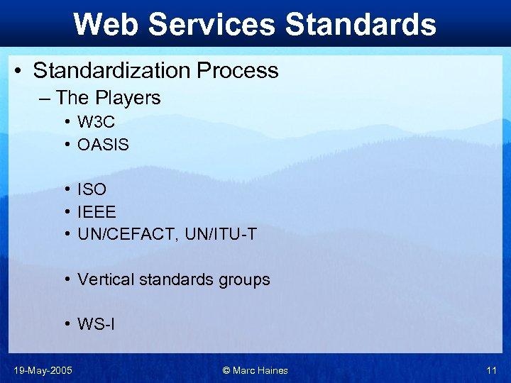 Web Services Standards • Standardization Process – The Players • W 3 C •