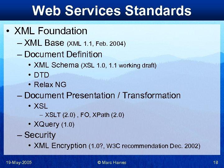 Web Services Standards • XML Foundation – XML Base (XML 1. 1, Feb. 2004)