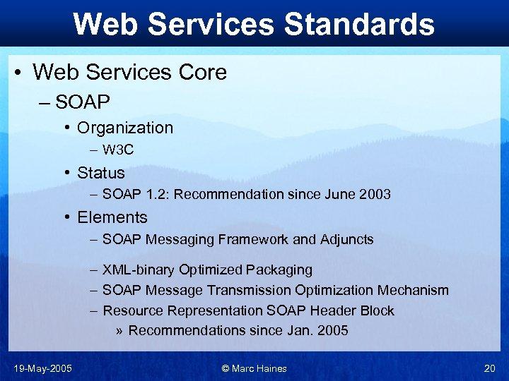 Web Services Standards • Web Services Core – SOAP • Organization – W 3