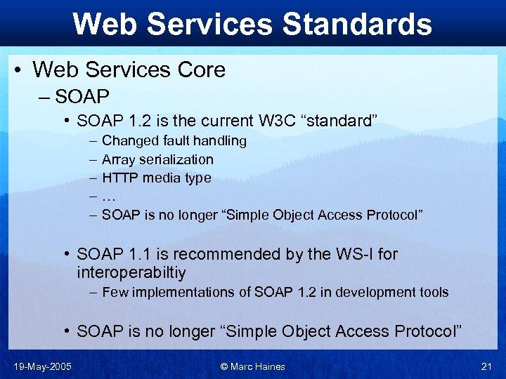 Web Services Standards • Web Services Core – SOAP • SOAP 1. 2 is