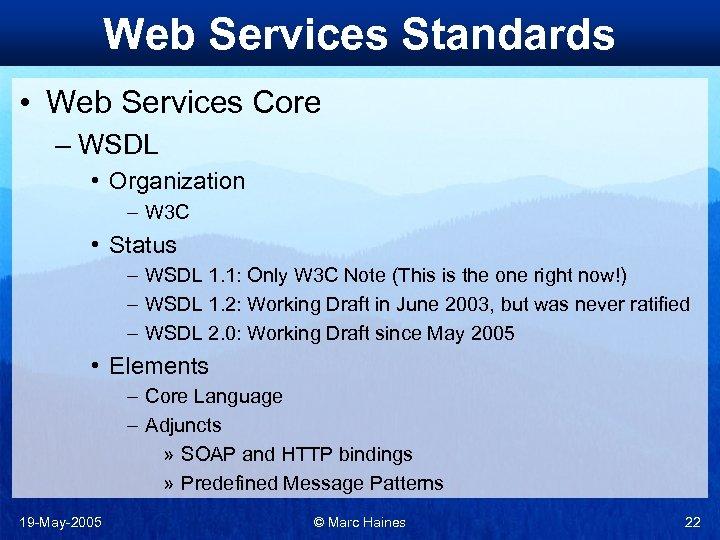 Web Services Standards • Web Services Core – WSDL • Organization – W 3