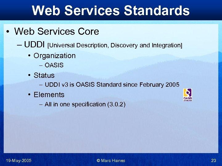 Web Services Standards • Web Services Core – UDDI [Universal Description, Discovery and Integration]