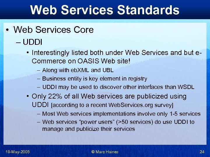 Web Services Standards • Web Services Core – UDDI • Interestingly listed both under