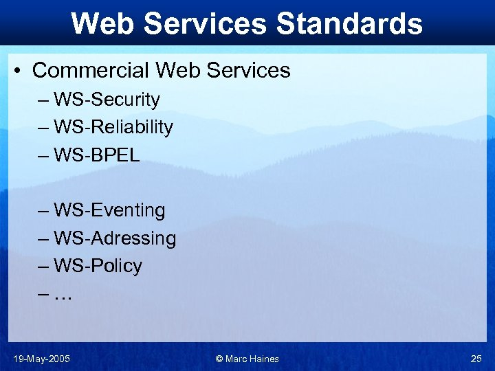 Web Services Standards • Commercial Web Services – WS-Security – WS-Reliability – WS-BPEL –