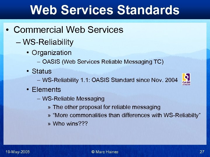 Web Services Standards • Commercial Web Services – WS-Reliability • Organization – OASIS (Web