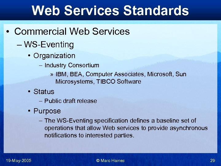 Web Services Standards • Commercial Web Services – WS-Eventing • Organization – Industry Consortium