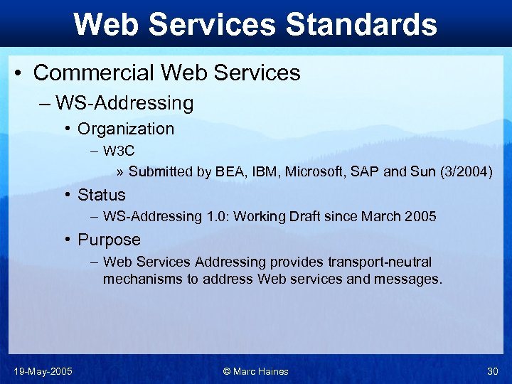 Web Services Standards • Commercial Web Services – WS-Addressing • Organization – W 3