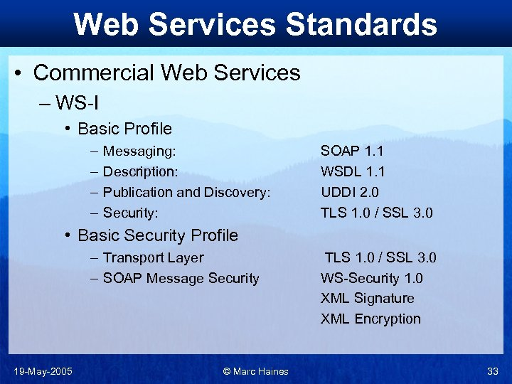 Web Services Standards • Commercial Web Services – WS-I • Basic Profile – –