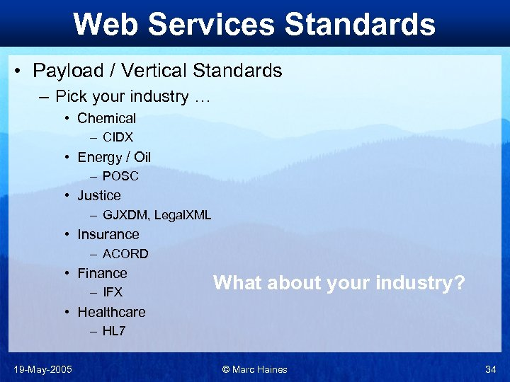 Web Services Standards • Payload / Vertical Standards – Pick your industry … •