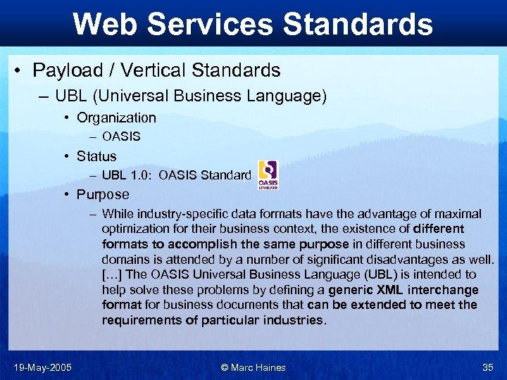 Web Services Standards • Payload / Vertical Standards – UBL (Universal Business Language) •