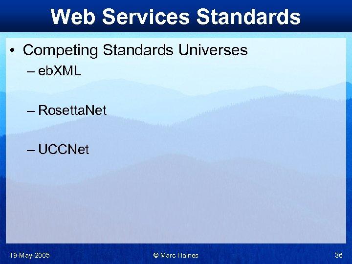 Web Services Standards • Competing Standards Universes – eb. XML – Rosetta. Net –