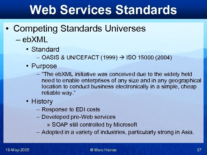 Web Services Standards • Competing Standards Universes – eb. XML • Standard – OASIS