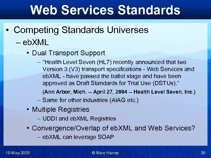 Web Services Standards • Competing Standards Universes – eb. XML • Dual Transport Support