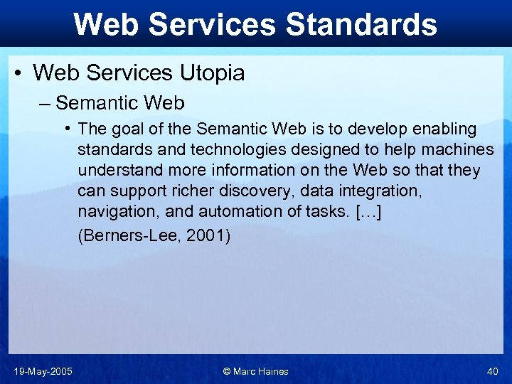 Web Services Standards • Web Services Utopia – Semantic Web • The goal of