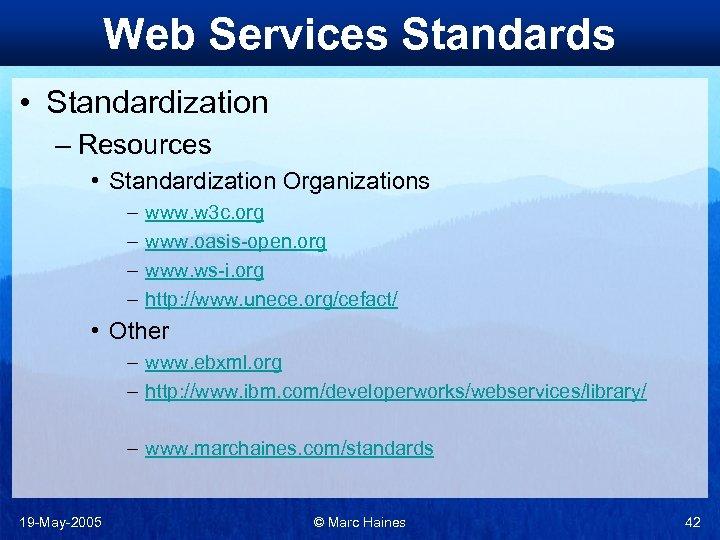 Web Services Standards • Standardization – Resources • Standardization Organizations – – www. w