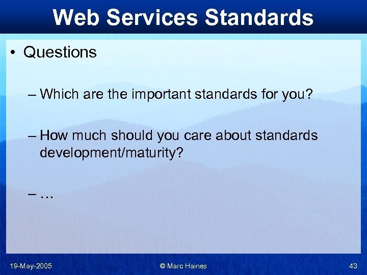 Web Services Standards • Questions – Which are the important standards for you? –