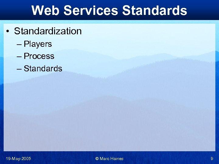 Web Services Standards • Standardization – Players – Process – Standards 19 -May-2005 ©