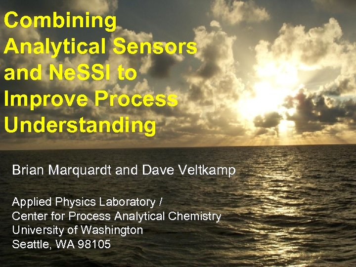 Combining Analytical Sensors and Ne. SSI to Improve Process Understanding Brian Marquardt and Dave