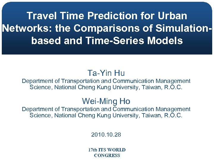 Travel Time Prediction for Urban Networks: the Comparisons of Simulationbased and Time-Series Models Ta-Yin