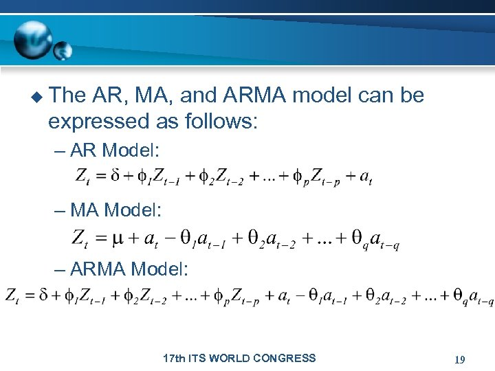 u The AR, MA, and ARMA model can be expressed as follows: – AR