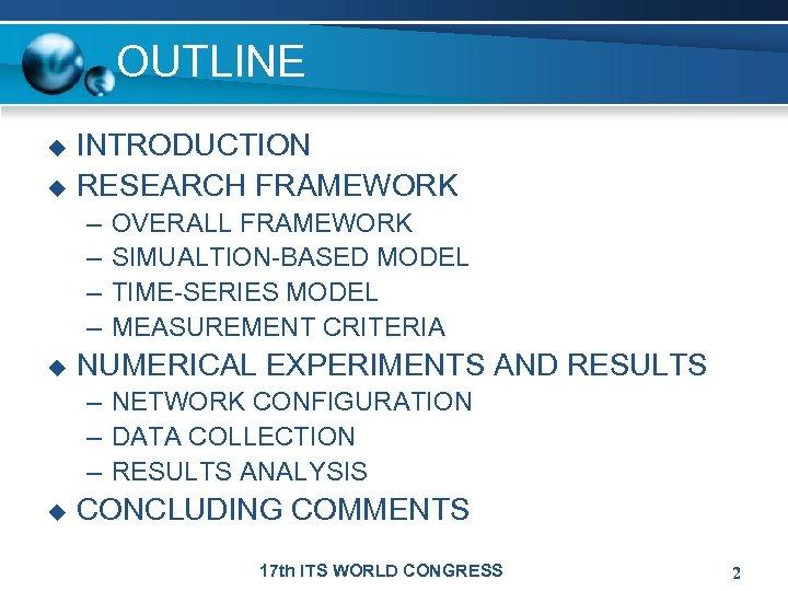 OUTLINE u u INTRODUCTION RESEARCH FRAMEWORK – – u OVERALL FRAMEWORK SIMUALTION-BASED MODEL TIME-SERIES