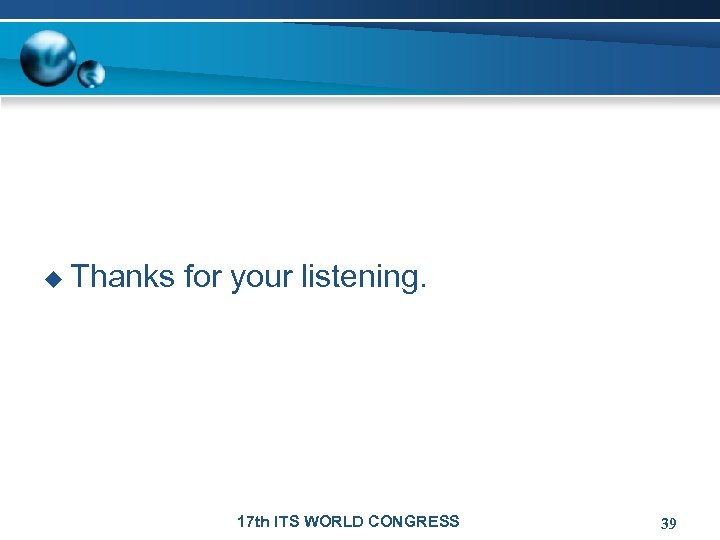u Thanks for your listening. 17 th ITS WORLD CONGRESS 39