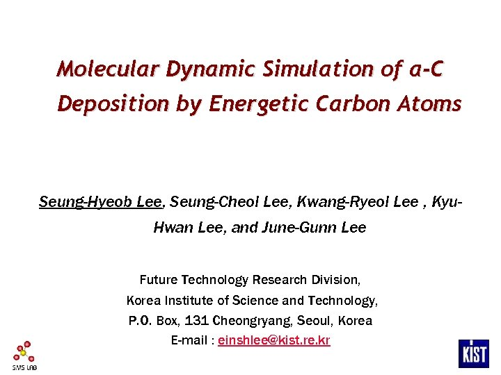 Molecular Dynamic Simulation of a-C Deposition by Energetic Carbon Atoms Seung-Hyeob Lee, Seung-Cheol Lee,