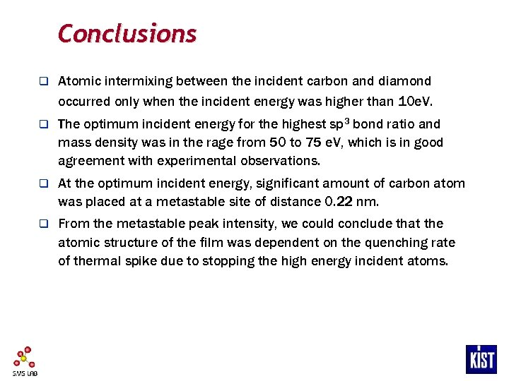 Conclusions q Atomic intermixing between the incident carbon and diamond occurred only when the