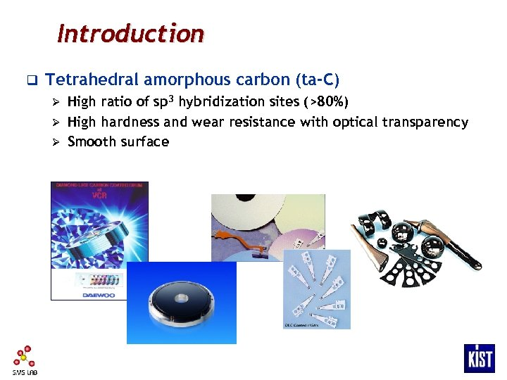 Introduction q Tetrahedral amorphous carbon (ta-C) High ratio of sp 3 hybridization sites (>80%)