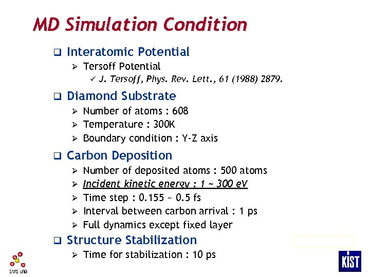 MD Simulation Condition q Interatomic Potential Ø Tersoff Potential ü q J. Tersoff, Phys.