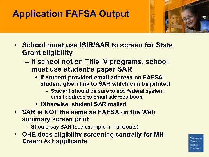 Application FAFSA Output • School must use ISIR/SAR to screen for State Grant eligibility