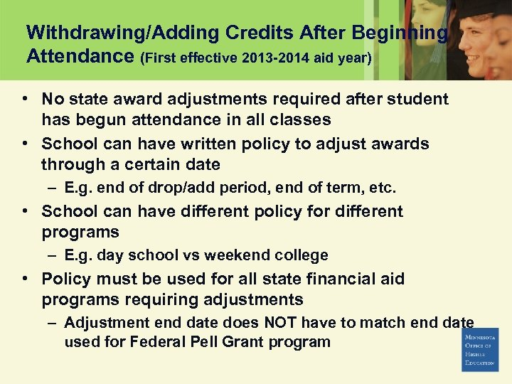 Withdrawing/Adding Credits After Beginning Attendance (First effective 2013 -2014 aid year) • No state