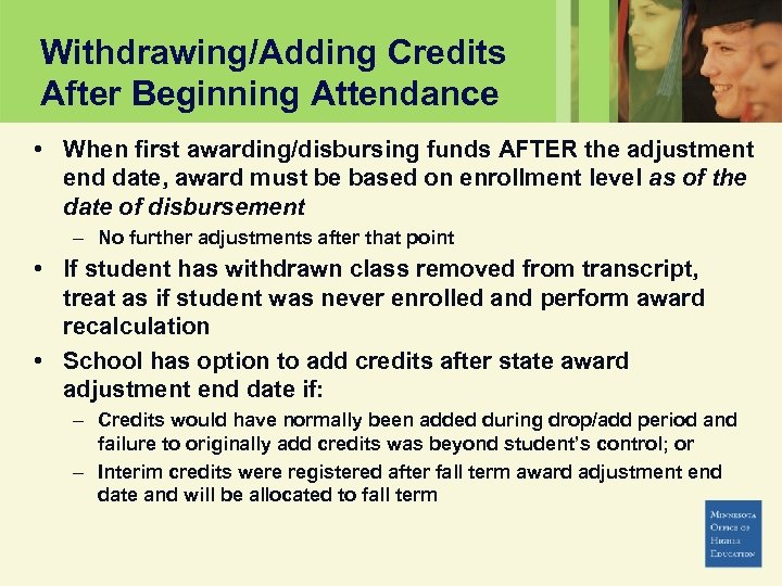 Withdrawing/Adding Credits After Beginning Attendance • When first awarding/disbursing funds AFTER the adjustment end