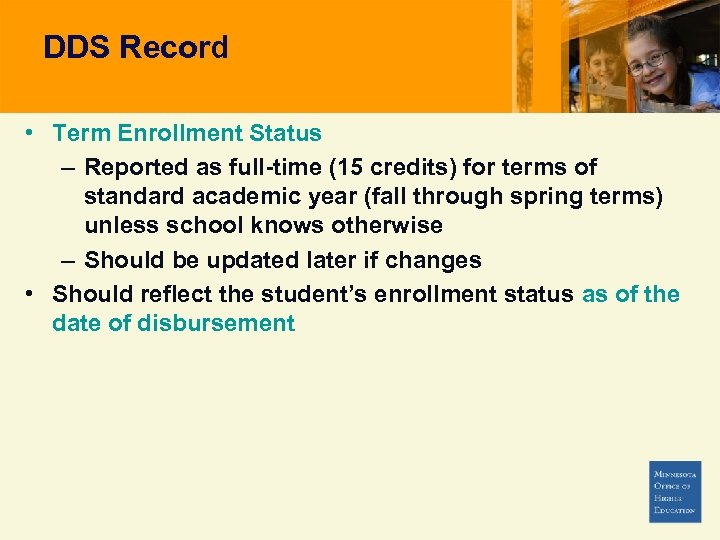 DDS Record • Term Enrollment Status – Reported as full-time (15 credits) for terms