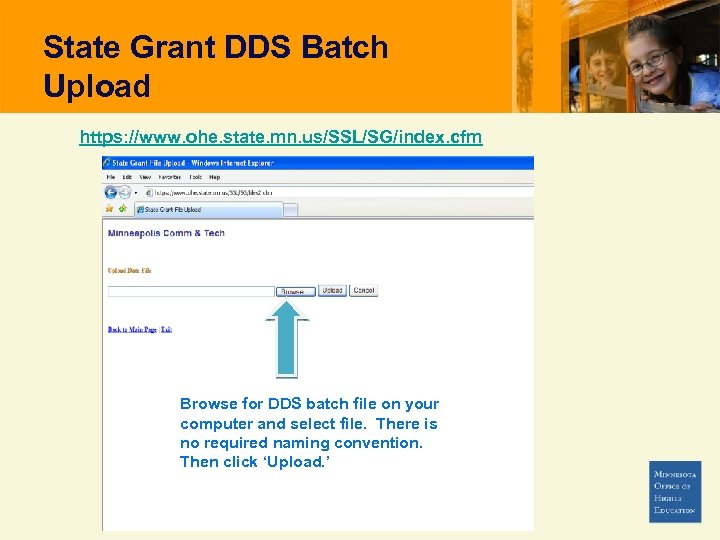 State Grant DDS Batch Upload https: //www. ohe. state. mn. us/SSL/SG/index. cfm Browse for