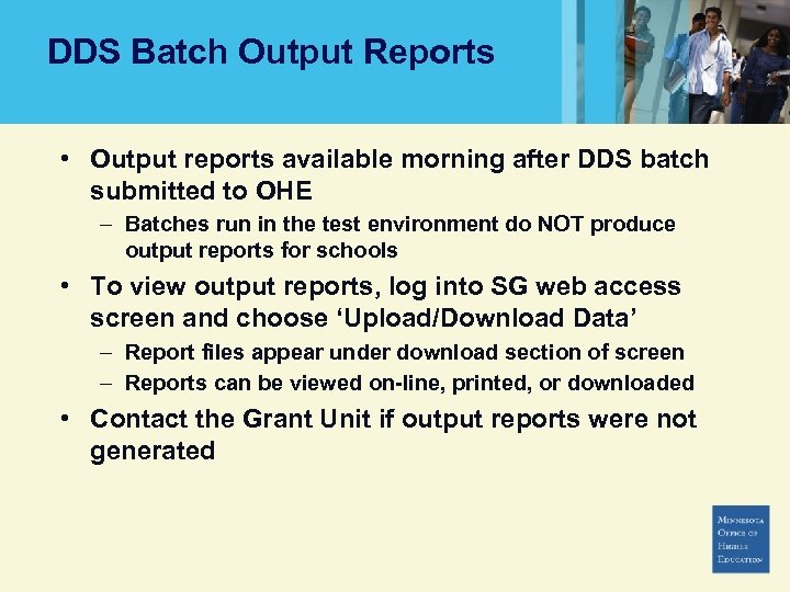 DDS Batch Output Reports • Output reports available morning after DDS batch submitted to