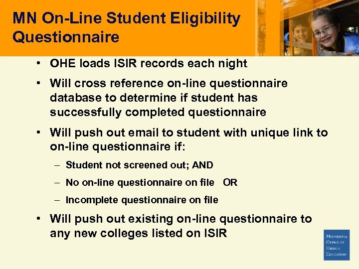 MN On-Line Student Eligibility Questionnaire • OHE loads ISIR records each night • Will
