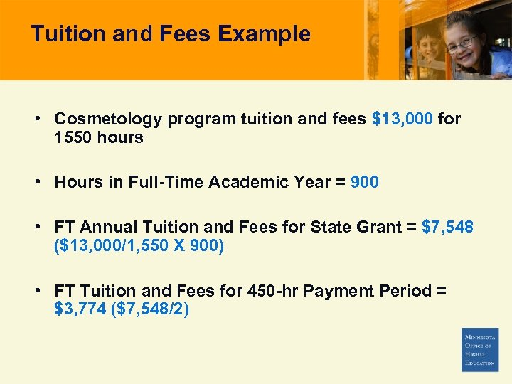 Tuition and Fees Example • Cosmetology program tuition and fees $13, 000 for 1550