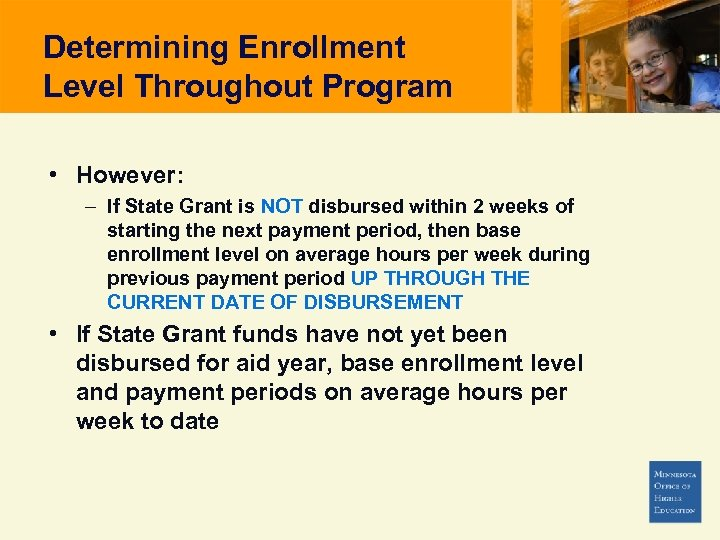 Determining Enrollment Level Throughout Program • However: – If State Grant is NOT disbursed