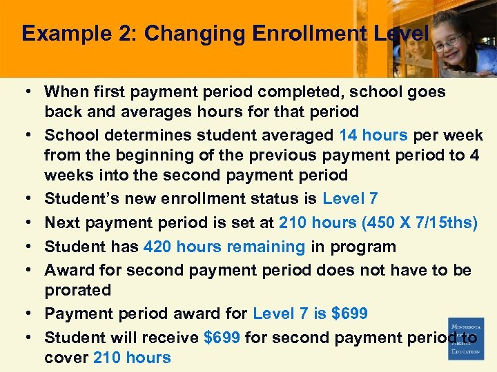 Example 2: Changing Enrollment Level • When first payment period completed, school goes back