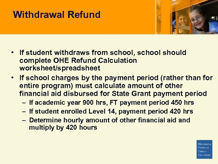 Withdrawal Refund • If student withdraws from school, school should complete OHE Refund Calculation