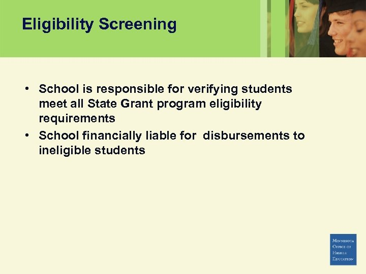 Eligibility Screening • School is responsible for verifying students meet all State Grant program