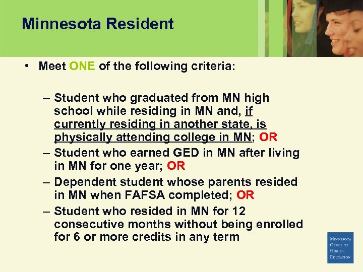 Minnesota Resident • Meet ONE of the following criteria: – Student who graduated from