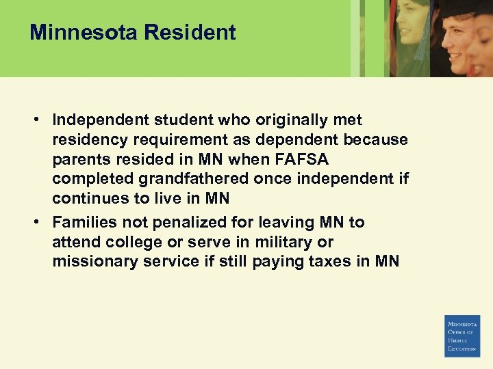 Minnesota Resident • Independent student who originally met residency requirement as dependent because parents