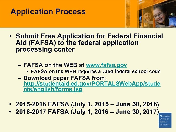 Application Process • Submit Free Application for Federal Financial Aid (FAFSA) to the federal