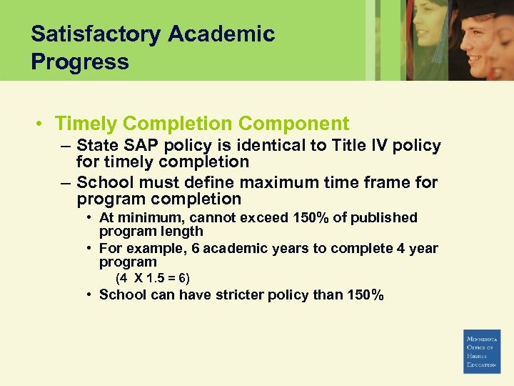 Satisfactory Academic Progress • Timely Completion Component – State SAP policy is identical to