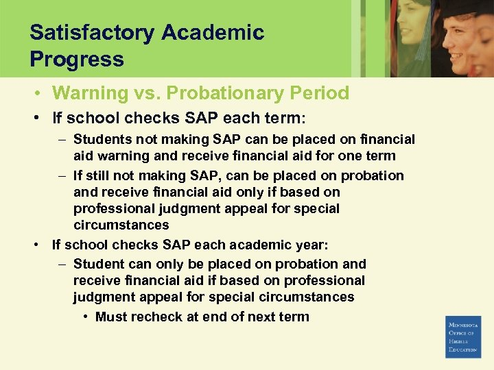 Satisfactory Academic Progress • Warning vs. Probationary Period • If school checks SAP each